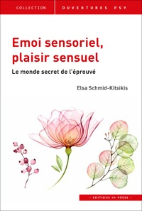 Elsa Schmid-Kitsikis - Emoi sensoriel, plaisir sensuel - Le monde secret de l'éprouvé.