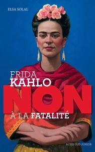 """Elsa Solal - Frida Kahlo : """"Non à la fatalité""""."""