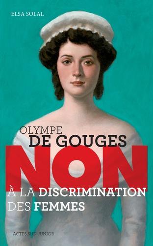 """Elsa Solal - Olympe de Gouges : """"Non à la discrimination des femmes""""."""