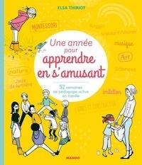 Elsa Thiriot et Oreli Gouel - Une année pour apprendre en s'amusant - 52 semaines de pédagogie active en famille.