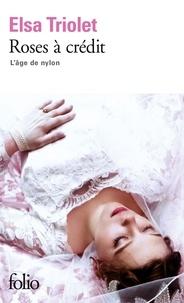 Elsa Triolet - L'âge de nylon.... Tome 1972 : Roses à crédit.