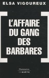 Elsa Vigoureux - L'Affaire du gang des barbares.