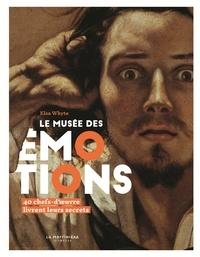 Elsa Whyte - Le musée des émotions - 40 chefs-d'oeuvre livrent leurs secrets.
