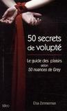 Elsa Zimmerman - 50 secrets de volupté - Le guide des plaisirs selon 50 nuances de Grey.