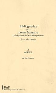 Else Delaunay - Bibliographie de la presse française politique et d'information générale des origines à 1944 - Allier (3).