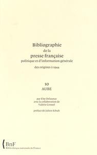 Else Delaunay - Bibliographie de la presse française politique et d'information générale des origines à 1944 - Aube (10).