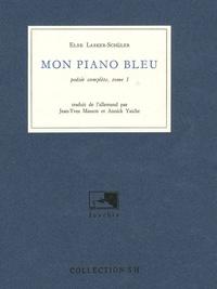 Else Lasker-Schüler - Poésie complète - Tome 1, Mon piano bleu.