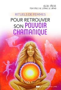 Else Oreve - Rituels de femmes pour retrouver son pouvoir chamanique.