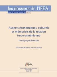Elshan Mustafayev et Adrian Foucher - Aspects économiques, culturels et mémoriels de la relation turco-arménienne - Témoignages de terrain.