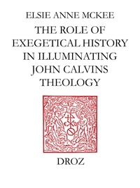 Elsie Anne McKee - Elders and the Plural Ministry : the Role of Exegetical History in Illuminating John Calvin's Theology.