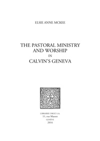 Elsie Anne McKee - The pastoral ministry and worship in Calvin's Geneva.