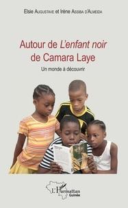 Elsie Augustave et Irène Assiba d'Almeida - Autour de L'enfant noir de Camara Laye - Un monde à découvrir.