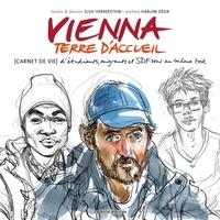 Elsie Herberstein et Harlem Désir - Vienna, terre d'accueil - (Carnet de vie) d'étudiants, migrants et SDF sous un même toit.