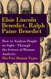 Elsie Lincoln Benedict et Ralph Paine Benedict - How to Analyze People on Sight - Through the Science of Human Analysis: The Five Human Types.