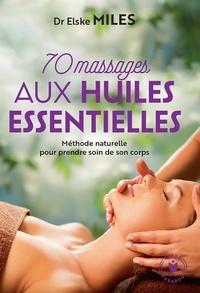 Elske Miles - 70 massages aux huiles essentielles.