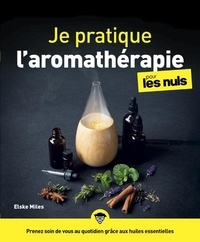 Elske Miles et Charles Boitier - Je pratique l'aromathérapie pour les nuls.