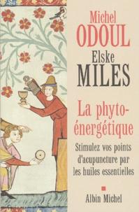 Elske Miles et Michel Odoul - La Phyto-énergétique - Stimulez vos points d'acupuncture par les huiles essentielles.