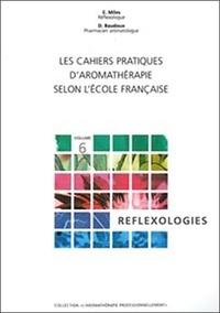 Elske Miles - Les cahiers pratiques d'aromathérapie selon l'Ecole Française - Volume 6 : Réflexologies.