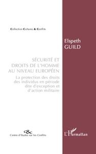 Elspeth Guild - Sécurité et droits de l'homme au niveau européen - La protection des droits des individus en période dite d'exception et d'action militaire.