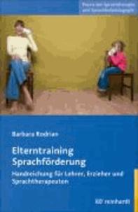 Elterntraining Sprachförderung - Handreichung für Lehrer, Erzieher und Sprachtherapeuten.