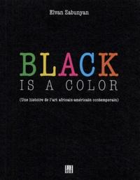Elvan Zabunyan - Black is a color - Une histoire de l'art africain-américain.