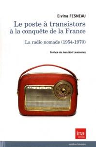 Elvina Fesneau - Le poste à transistors à la conquête de la France - La radio nomade (1954-1970).