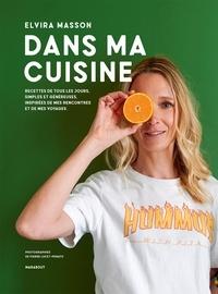 Elvira Masson - Dans ma cuisine - Recettes de tous les jours, simples et généreuses, inspirées de mes rencontres et de mes voyages.