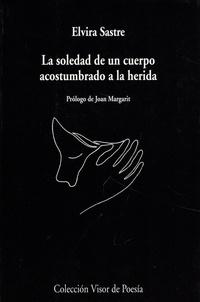 Elvira Sastre - La soledad de un cuerpo acostumbrado a la herida.