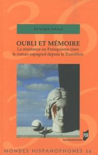 Elvire Diaz - Oubli et mémoire - La résistance au Franquisme dans le roman espagnol depuis la Transition.