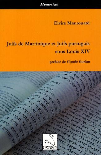 Elvire Maurouard - Juifs de Martinique et Juifs portugais sous Louis XIV.