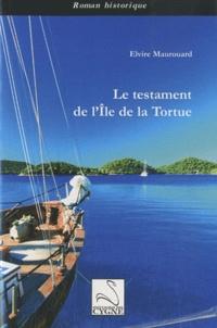 Elvire Maurouard - Le testament de l'île de la Tortue.