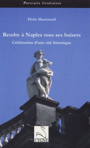 Elvire Maurouard - Rendre à Naples tous ses baisers - Célébration d'une cité historique.