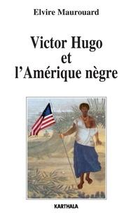 Elvire Maurouard - Victor Hugo et l'Amérique nègre.