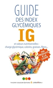 Elvire Nérin et Pricille Tremblais - Le guide des index glycémiqye IG et valeurs nutritionelles : charge glycémique, calories, graisses, fibres....