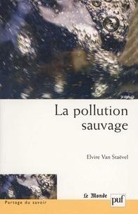 Elvire Van Staëvel - La pollution sauvage.