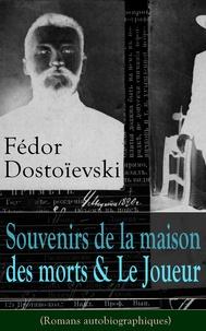 Ely Halpérine Kaminsky et Fédor Dostoïevski - Fédor Dostoïevski: Souvenirs de la maison des morts & Le Joueur (Romans autobiographiques).