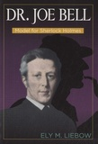 Ely Liebow - Doctor Joe Bell : Model for Sherlock Holmes.