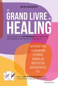 Elya Hasson - Le grand livre du healing - L'art de guérir en 60 techniques de médecines alternatives et traditions holistiques.