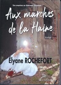Elyane Rochefort - Aux marches de la haine.