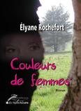 Elyane Rochefort - Couleurs de femmes.