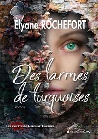 Elyane Rochefort - Des larmes de turquoises.