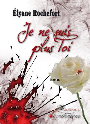 Elyane Rochefort - Je ne suis plus toi.