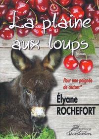 Elyane Rochefort - La Plaine-aux-loups Tome 1 : Pour une poignée de cerises.