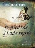 Elyane Rochefort - Le papillon à l'aile brisée.