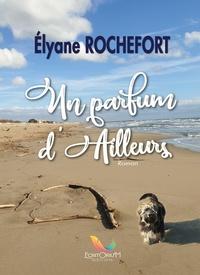 Elyane Rochefort - Un parfum d'ailleurs.