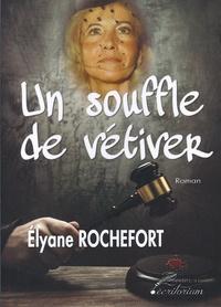 Elyane Rochefort - Un souffle de vétiver.