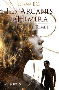 Elyna E.C. - Les arcanes d'Hemera Tome 1 : .