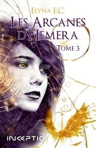 Elyna E.C. - Les arcanes d'Hemera Tome 3 : .
