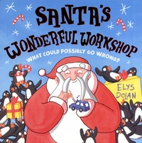 Elys Dolan - Santa's Wonderful Workshop - What could possibly go wrong ?.
