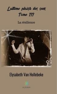 Elysabeth Van Hollebeke - L'ultime plaisir des sens Tome 3 : .